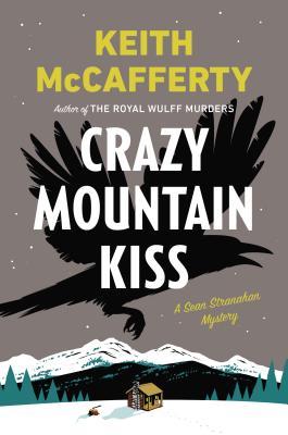 Crazy Mountain Kiss: A Sean Stranahan Mystery, Keith McCafferty