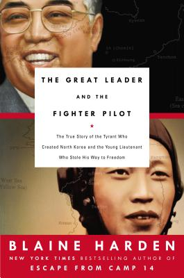 Image for Great Leader and the Fighter Pilot: The True Story of the Tyrant Who Created Nor