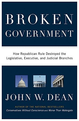 Image for Broken Government: How Republican Rule Destroyed the Legislative, Executive, and Judicial Branches