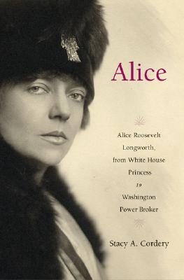 Image for Alice: Alice Roosevelt Longworth, from White House Princess to Washington Power Broker