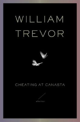 Cheating at Canasta: Stories, Trevor, William