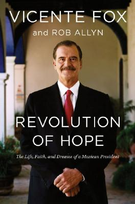 Image for Revolution Of Hope: The Life Faith And Dreams Of A Mexican President