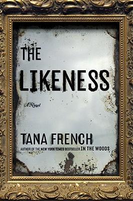 The Likeness: A Novel, Tana French