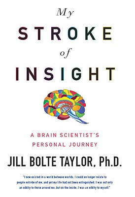 My Stroke of Insight: A Brain Scientist's Personal Journey, Taylor, Jill Bolte