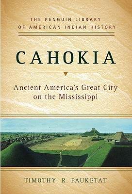 Image for Cahokia: Ancient America's Great City on the Mississippi (Penguin Library of American Indian History)