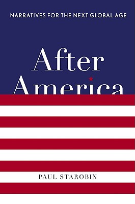 After America: Narratives for the Next Global Age, Starobin, Paul
