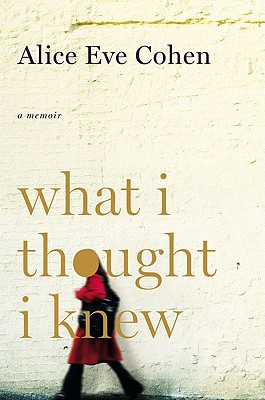 What I Thought I Knew: A Memoir, Cohen, Alice Eve