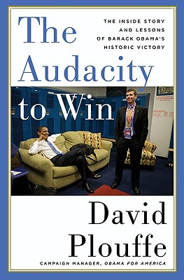 The Audacity to Win: The Inside Story and Lessons of Barack Obama's Historic Victory, Plouffe, David