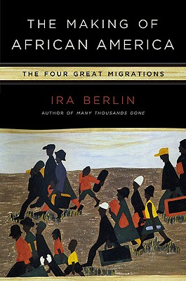 The Making of African America: The Four Great Migrations, Ira Berlin