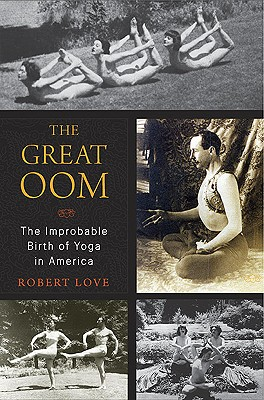 Image for The Great Oom - The Improbable Birth of Yoga in America