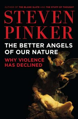 The Better Angels of Our Nature: Why Violence Has Declined, Steven Pinker