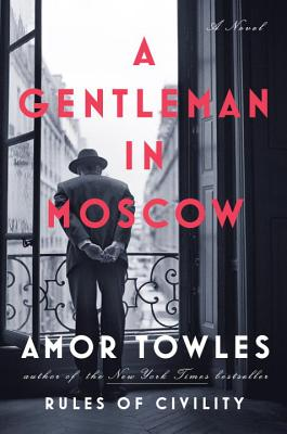 A Gentleman in Moscow: A Novel, Amor Towles