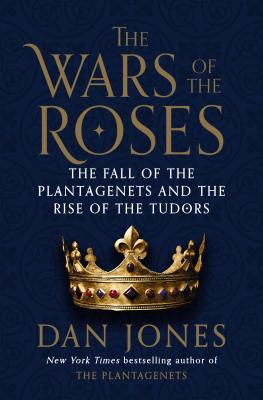 Image for The Wars of the Roses: The Fall of the Plantagenets and the Rise of the Tudors
