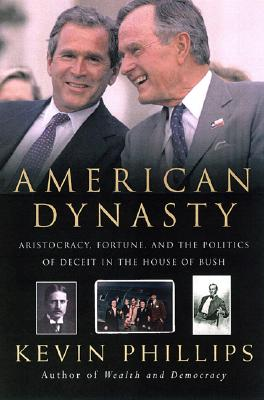 Image for American Dynasty: Aristocracy, Fortune and the Politics of Deceit in the House of Bush