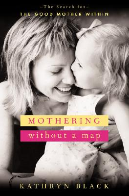 Image for Mothering Without a Map: The Search for the Good Mother Within