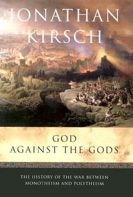 Image for God Against the Gods: The History of the War Between Monotheism and Polytheism