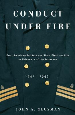 Image for Conduct Under Fire: Four American Doctors and Their Fight for Life as Prisoners of the Japanese, 1941-1945