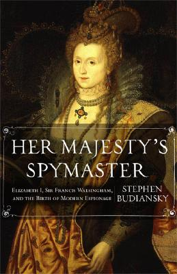 Image for Her Majesty's Spymaster: Elizabeth I, Sir Francis Walsingham, and the Birth of Modern Espionage