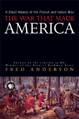 Image for The War That Made America: A Short History Of The French And Indian War