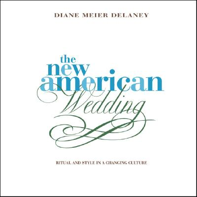 Image for The New American Wedding: Ritual and Style in a Changing Culture
