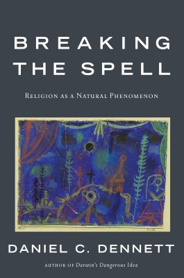 Image for Breaking the Spell: Religion As a Natural Phenomenon