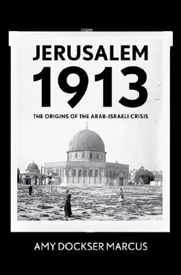 Image for Jerusalem 1913: The Origins of the Arab-Israeli Conflict