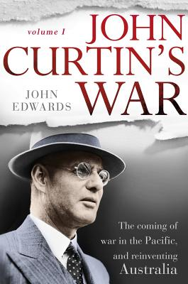 Image for John Curtin's War: The Coming of War in the Pacific, and Reinventing Australia