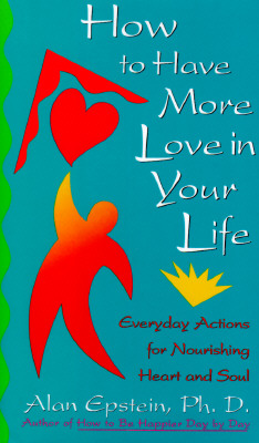 Image for HOW TO HAVE MORE LOVE IN YOUR LIFE EVERYDAY ACTIONS FOR NOURISHING HEART AND SOUL