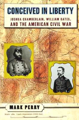 Image for Conceived in Liberty: Joshua Chamberlin, William Oates, and the American Civil War