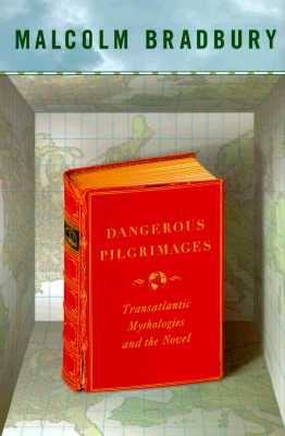 Dangerous Pilgrimages: Transatlantic Mythologies and the Novel, Bradbury, Malcolm