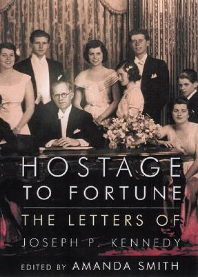 Image for Hostage to Fortune: The Letters of Joseph P. Kennedy