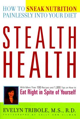 Image for Stealth Health: How to Sneak Nutrition Painlessly into Your Diet
