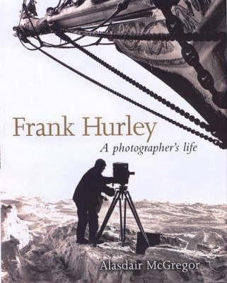Image for Frank Hurley: A Photographer's Life