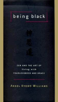 Image for Being Black: Zen and the Art of Living with Fearlessness and Grace
