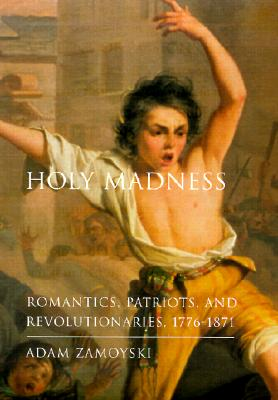Image for HOLY MADNESS ROMANTICS, PATRIOTS, AND REVOLUTIONARIES, 1776-1871