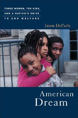 Image for AMERICAN DREAM : THREE WOMEN, TEN KIDS, AND A NATION'S DRIVE TO END WELFARE
