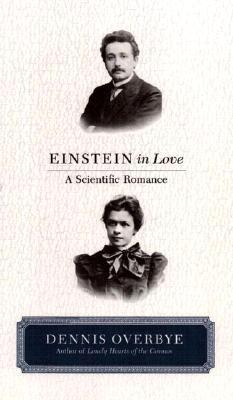 Einstein in Love: (A Scientific Romance), Dennis Overbye