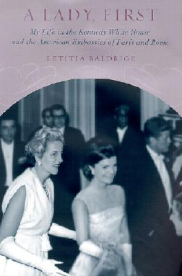 Image for A Lady, First: My Life in the Kennedy White House and the American  Embassies of Paris and Rome