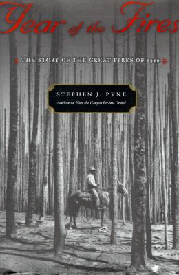 Year of the Fires: The Story of the Great Fires of 1910, Pyne, Stephen J.