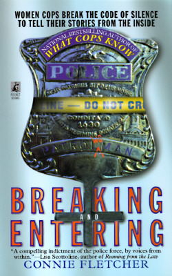 Breaking and Entering : Women Cops Break the Code of Silence to Tell Their Stories from the Inside, CONNIE FLETCHER
