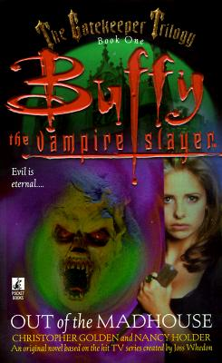 The Gatekeeper Trilogy, Book One: Out of the Madhouse (Buffy the Vampire Slayer) (Buffy the Vampire Slayer), Christopher Golden, Nancy Holder