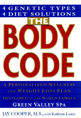 The Body Code: A Personalized Wellness and Weight Loss Plan Developed at the World Famous Green Valley Spa, Cooper, Jay;Lance, Kathryn