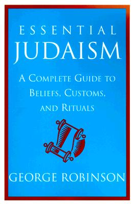 Image for Essential Judaism: A Complete Guide to Beliefs, Customs & Rituals