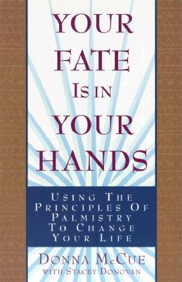 Image for Your Fate Is in Your Hands: Using the Principles of Palmistry to Change Your Life