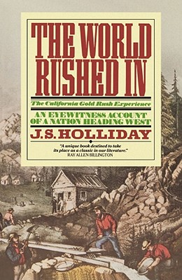 World Rushed in: The California Gold Rush Experience, Holliday, Joseph