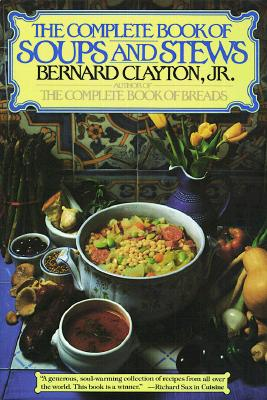 Complete Book of Soups and Stews, Clayton, Bernard