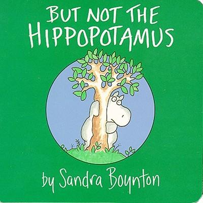 BUT NOT THE HIPPOPOTAMUS, BOYNTON, SANDRA