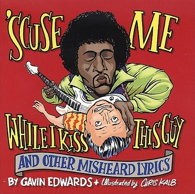 Image for 'Scuse Me While I Kiss This Guy: And Other Misheard Lyrics