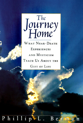 Image for The Journey Home: What Near-Death Experiences and Mysticism Teach Us About the Meaning of Life and Living