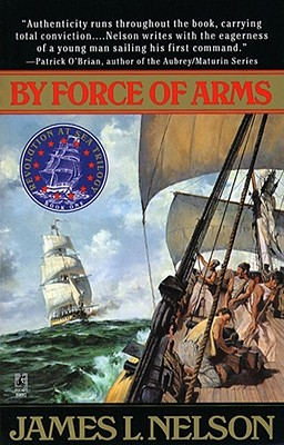 By Force of Arms (Revolution at Sea #1), Nelson, James L.